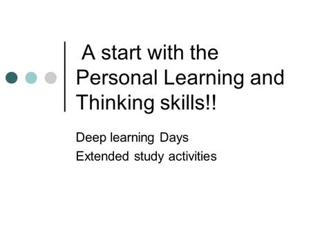 A start with the Personal Learning and Thinking skills!! Deep learning Days Extended study activities.