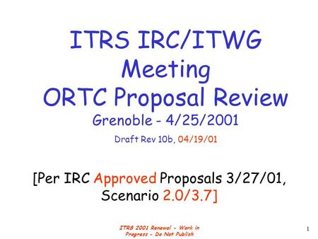 ITRS 2001 Renewal - Work in Progress - Do Not Publish 1 [Per IRC Approved Proposals 3/27/01, Scenario 2.0/3.7] ITRS IRC/ITWG Meeting ORTC Proposal Review.