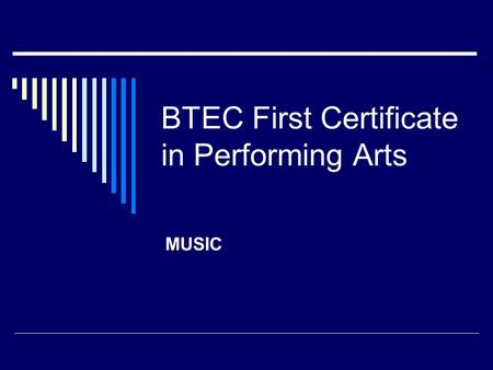 BTEC First Certificate in Performing Arts MUSIC. BTEC Unit A1 explores the varied elements of the Performing Arts Industry The 2 areas we will be looking.