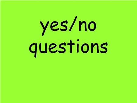 yes/no questions Can a clock get cross? Can a crab clap hands? Can a shark jump up a tree? Can frogs swim in ponds? Is the moon green? Have you seen.