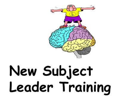 New Subject Leader Training L. Welcome to the jungle Brainstorm some ideas How is being a Subject Leader like being in the jungle? Prize for the best!