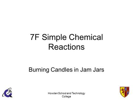 Howden School and Technology College 7F Simple Chemical Reactions Burning Candles in Jam Jars.