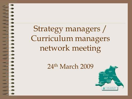 Strategy managers / Curriculum managers network meeting 24 th March 2009.