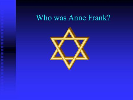 Who was Anne Frank? Anne Frank as a young girl Anne Frank was born on 12 th June 1929 She was very popular and had many friends and admirers. She enjoyed.