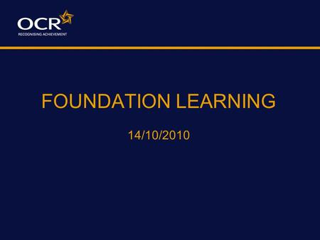 FOUNDATION LEARNING 14/10/2010. Foundation Learning is: Framework Part of the QCF Unit accredited/Bite Size Certificate by Units Qualification Award,