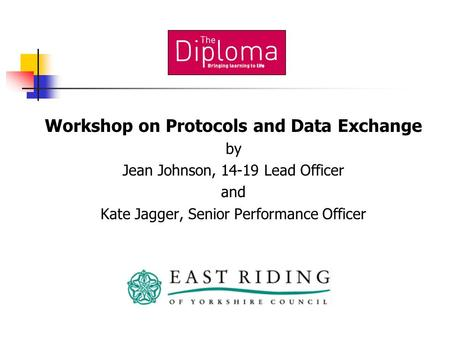 Workshop on Protocols and Data Exchange by Jean Johnson, 14-19 Lead Officer and Kate Jagger, Senior Performance Officer.