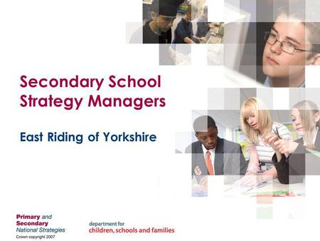 Secondary School Strategy Managers East Riding of Yorkshire.