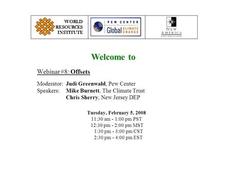 Webinar #8: Offsets Moderator:Judi Greenwald, Pew Center Speakers:Mike Burnett, The Climate Trust Chris Sherry, New Jersey DEP WORLD RESOURCES INSTITUTE.