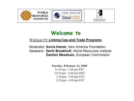 Webinar #9: Linking Cap-and-Trade Programs Moderator:Sonia Hamel, New America Foundation Speakers:Derik Broekhoff, World Resources Institute Damien Meadows,