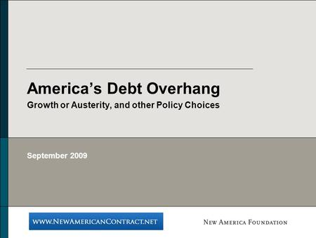 Americas Debt Overhang Growth or Austerity, and other Policy Choices September 2009.