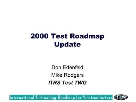2000 Test Roadmap Update Don Edenfeld Mike Rodgers ITRS Test TWG.