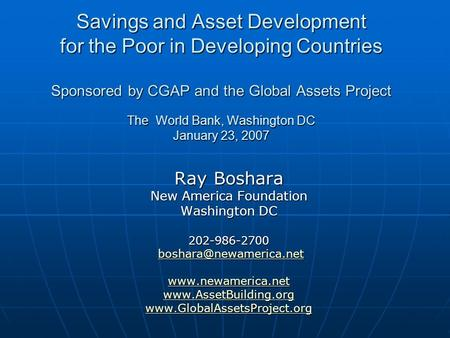 Savings and Asset Development for the Poor in Developing Countries Sponsored by CGAP and the Global Assets Project The World Bank, Washington DC January.