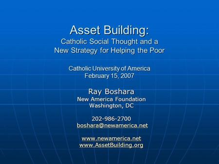 Asset Building: Catholic Social Thought and a New Strategy for Helping the Poor Catholic University of America February 15, 2007 Asset Building: Catholic.