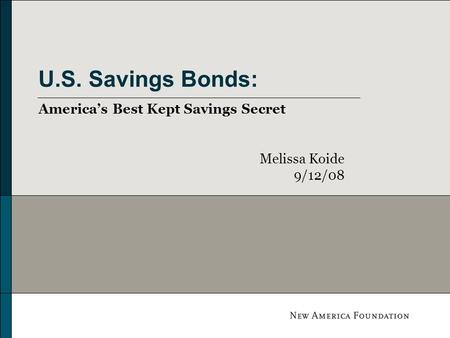 U.S. Savings Bonds: Americas Best Kept Savings Secret Melissa Koide 9/12/08.