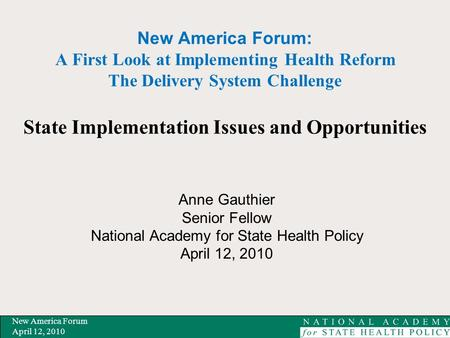 New America Forum April 12, 2010 New America Forum: A First Look at Implementing Health Reform The Delivery System Challenge State Implementation Issues.