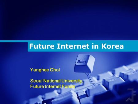 Future Internet in Korea Yanghee Choi Seoul National University, Future Internet Forum.