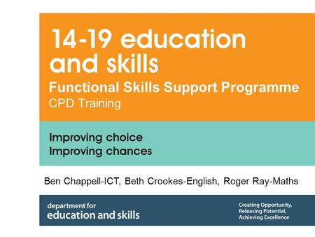 Functional Skills Support Programme CPD Training Ben Chappell-ICT, Beth Crookes-English, Roger Ray-Maths.