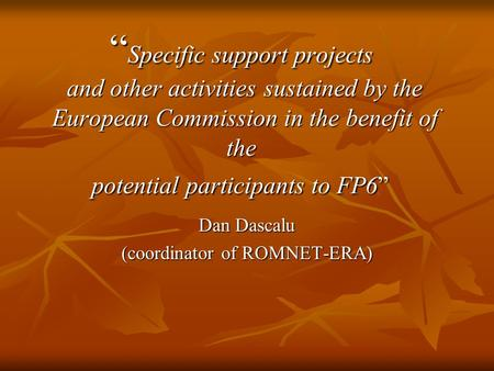Specific support projects and other activities sustained by the European Commission in the benefit of the potential participants to FP6 Specific support.