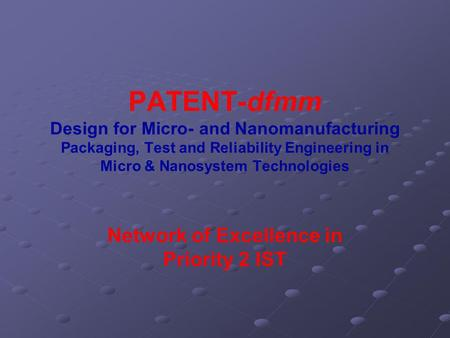 PATENT-dfmm Design for Micro- and Nanomanufacturing Packaging, Test and Reliability Engineering in Micro & Nanosystem Technologies Network of Excellence.