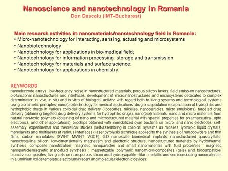 Main research activities in nanomaterials/nanotechnology field in Romania: Micro-nanotechnology for interacting, sensing, actuating and microsystems Nanobiotechnology.