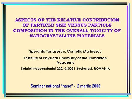 ASPECTS OF THE RELATIVE CONTRIBUTION OF PARTICLE SIZE VERSUS PARTICLE COMPOSITION IN THE OVERALL TOXICITY OF NANOCRYSTALLINE MATERIALS Speranta Tanasescu,