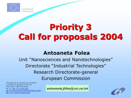 Priority 3 Call for proposals 2004 Antoaneta Folea Unit Nanosciences and Nanotechnologies Directorate Industrial Technologies Research Directorate-general.