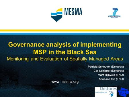 Governance analysis of implementing MSP in the Black Sea Monitoring and Evaluation of Spatially Managed Areas www.mesma.org Patricia Schouten (Deltares)