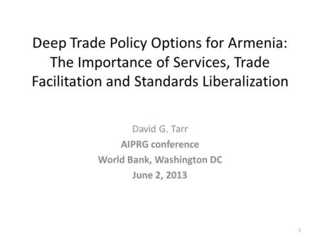 Deep Trade Policy Options for Armenia: The Importance of Services, Trade Facilitation and Standards Liberalization David G. Tarr AIPRG conference World.