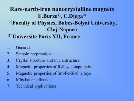 Rare-earth-iron nanocrystalline magnets E.Burzo 1), C.Djega 2) 1) Faculty of Physics, Babes-Bolyai University, Cluj-Napoca 2) Universite Paris XII, France.