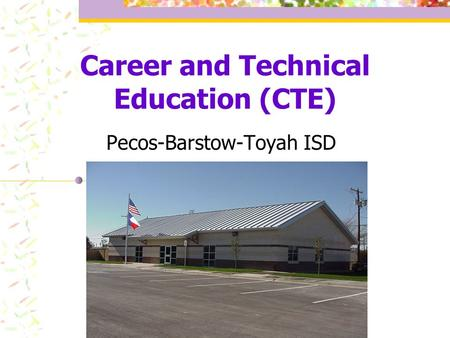 Career and Technical Education (CTE) Pecos-Barstow-Toyah ISD.