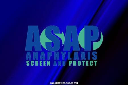 2001 DEY B9-508-00 7/01. Anaphylaxis: Screen, Educate, and Protect to Improve Patient Outcomes 2001 DEY B9-508-00 7/01.