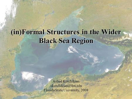 (in)Formal Structures in the Wider Black Sea Region Asbed Kotchikian Florida State University, 2008.