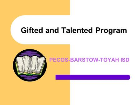 Gifted and Talented Program PECOS-BARSTOW-TOYAH ISD.