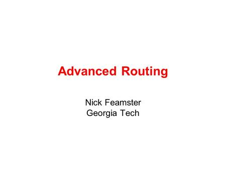 Advanced Routing Nick Feamster Georgia Tech. Tutorial Outline Topology BGP IS-IS Business relationships BGP/MPLS VPNs.