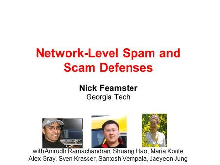 Network-Level Spam and Scam Defenses Nick Feamster Georgia Tech with Anirudh Ramachandran, Shuang Hao, Maria Konte Alex Gray, Sven Krasser, Santosh Vempala,