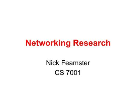 Networking Research Nick Feamster CS 7001. Nick Feamster Ph.D. from MIT, Post-doc at Princeton this fall Arriving January 2006 –Here off-and-on until.