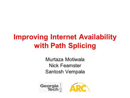 Improving Internet Availability with Path Splicing Murtaza Motiwala Nick Feamster Santosh Vempala.