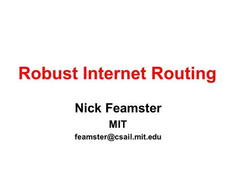 Nick Feamster MIT Robust Internet Routing.