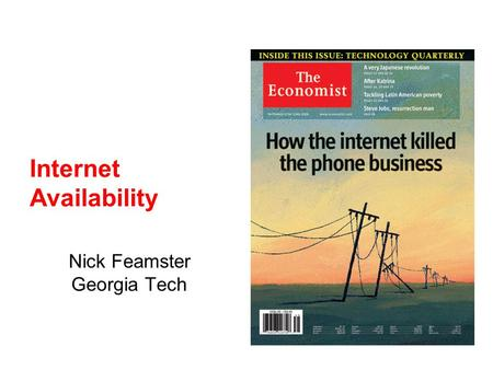 Internet Availability Nick Feamster Georgia Tech.