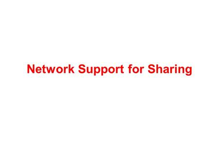 Network Support for Sharing. 2 CABO: Concurrent Architectures are Better than One No single set of protocols or functions –Different applications with.