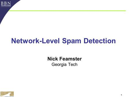1 Network-Level Spam Detection Nick Feamster Georgia Tech.