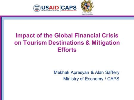Impact of the Global Financial Crisis on Tourism Destinations & Mitigation Efforts Mekhak Apresyan & Alan Saffery Ministry of Economy / CAPS.