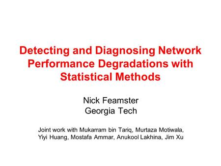 Nick Feamster Georgia Tech Joint work with Mukarram bin Tariq, Murtaza Motiwala, Yiyi Huang, Mostafa Ammar, Anukool Lakhina, Jim Xu Detecting and Diagnosing.