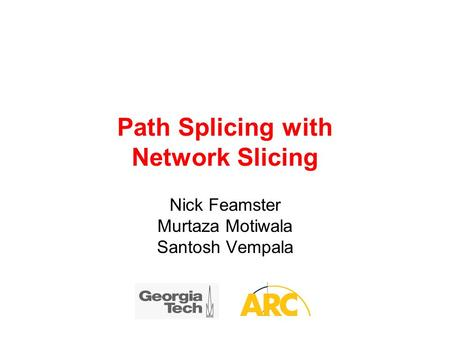 Path Splicing with Network Slicing Nick Feamster Murtaza Motiwala Santosh Vempala.