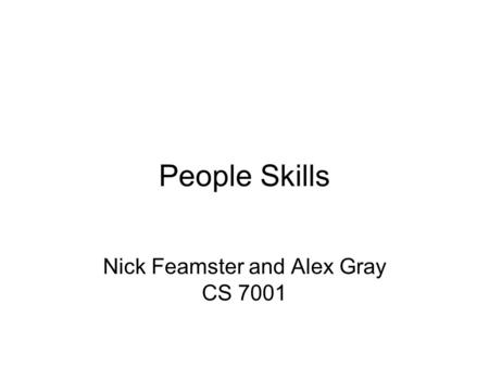 People Skills Nick Feamster and Alex Gray CS 7001.
