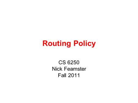 Routing Policy CS 6250 Nick Feamster Fall 2011. BGP Policies in ISP Networks Introduced as fairly simple path vector protocol Many incremental modifications.