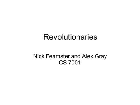 Revolutionaries Nick Feamster and Alex Gray CS 7001.