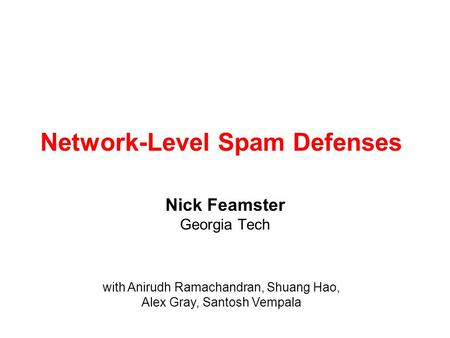 Network-Level Spam Defenses Nick Feamster Georgia Tech with Anirudh Ramachandran, Shuang Hao, Alex Gray, Santosh Vempala.