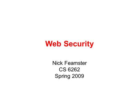 Web Security Nick Feamster CS 6262 Spring 2009. 2 Cross-Site Scripting Overview 2 Attack Server Server Victim User Victim visit web site receive malicious.