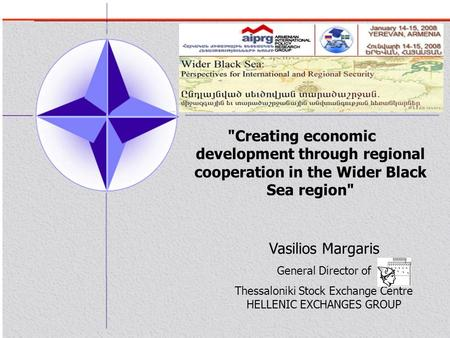 Creating economic development through regional cooperation in the Wider Black Sea region Vasilios Margaris General Director of Thessaloniki Stock Exchange.